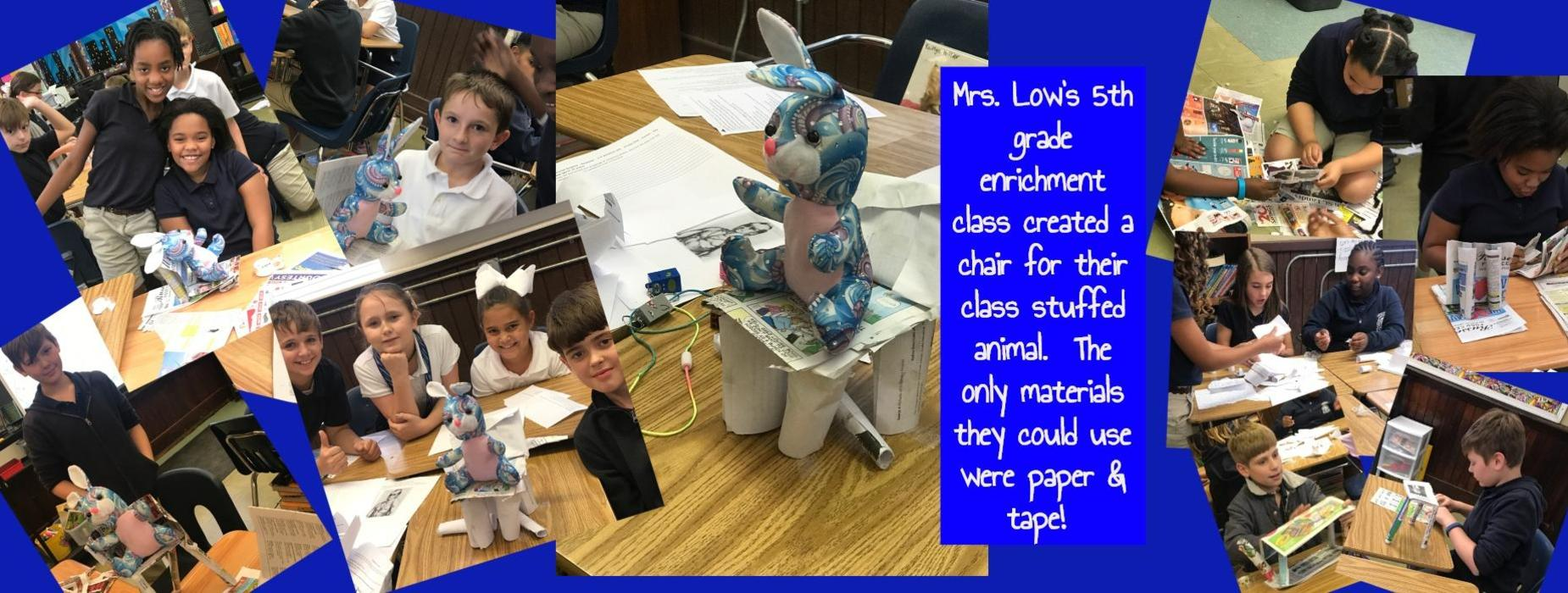 Mrs. Low's 5th grade enrichment class created a chair for their class stuffed animal.  The only materials they could use were paper & tape!