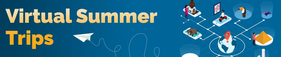 Virtual Summer Trips