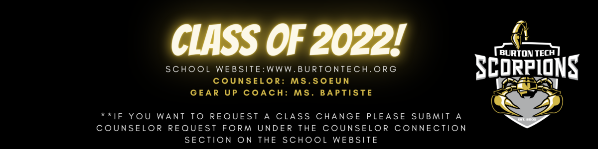 Class of 2022- School website www.burtontech.org. Counselor Ms. Seoun