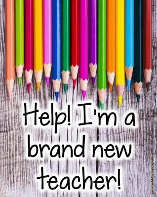 Help I am a brand new teacher