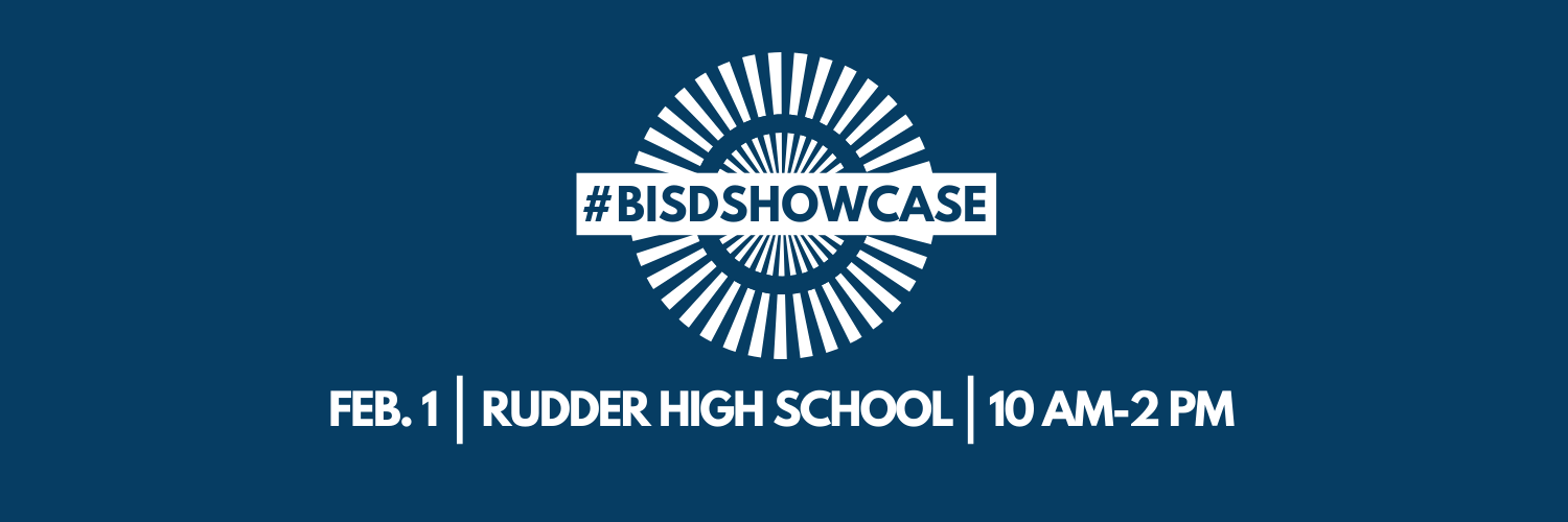#BISDShowcase Feb. 1, Rudder High School, 10am-2pm
