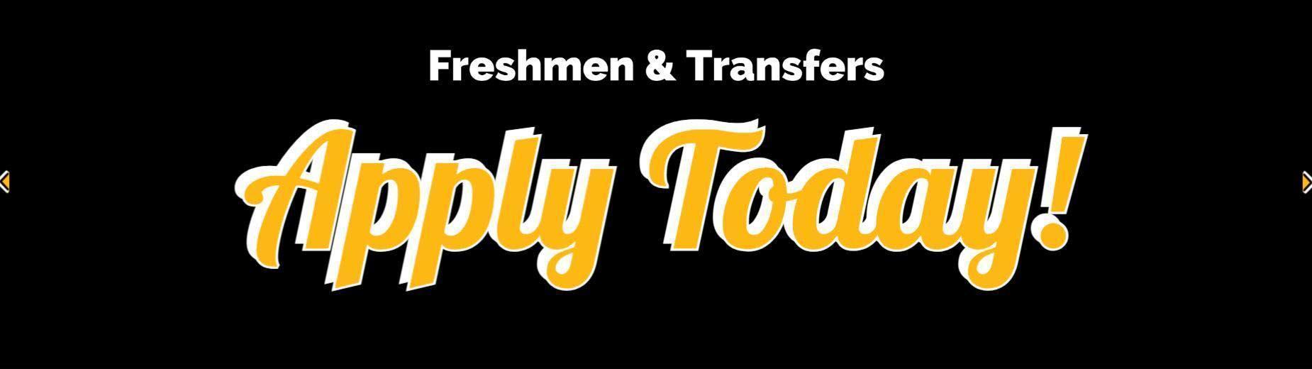 Freshmen and transfers, apply today!