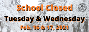 School Closed Feb. 16-17, 2021