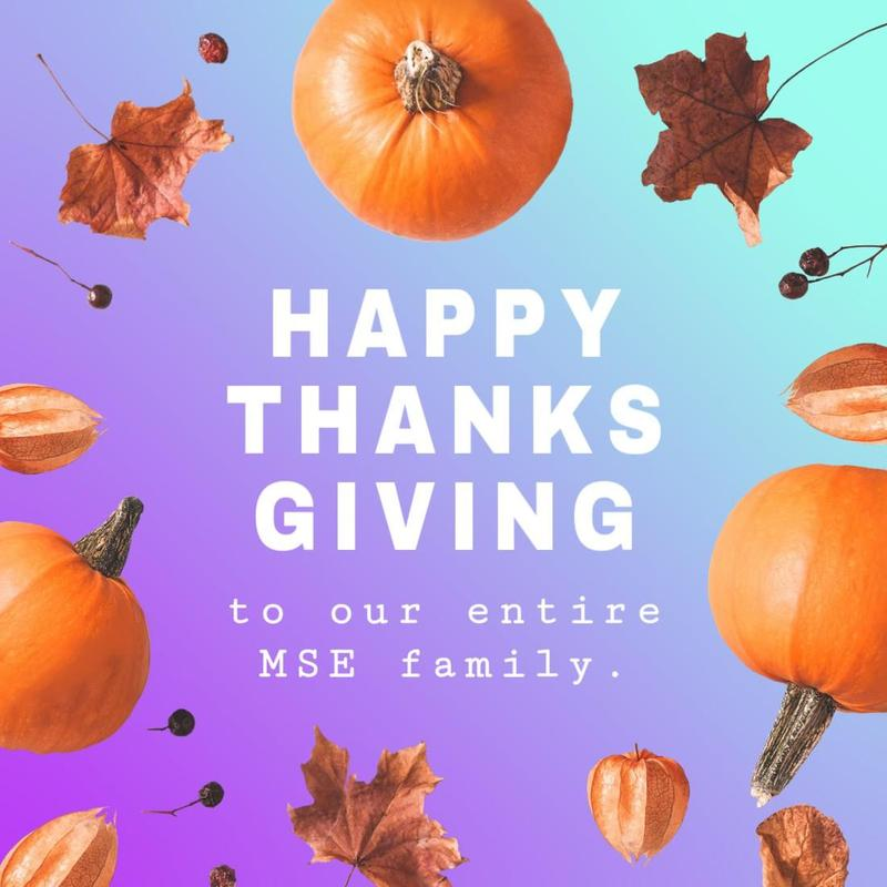 Happy Thanksgiving to our entire MSE Family.