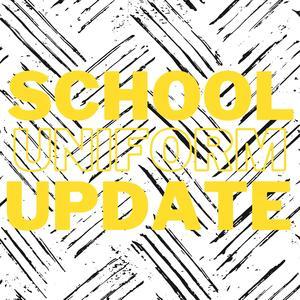School Uniform Updates