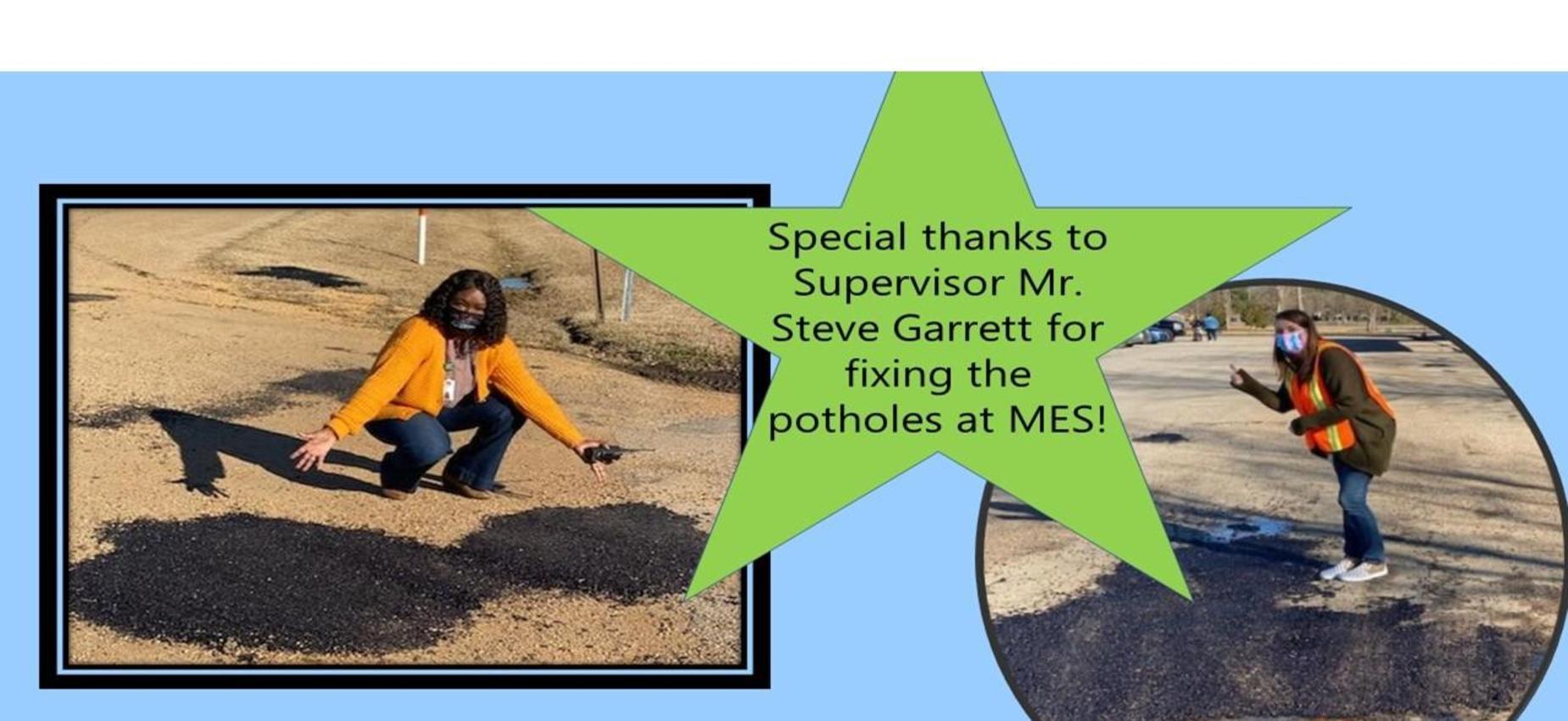 Special thanks to Supervisor Mr. Steve Garrett for fixing the potholes at MES!