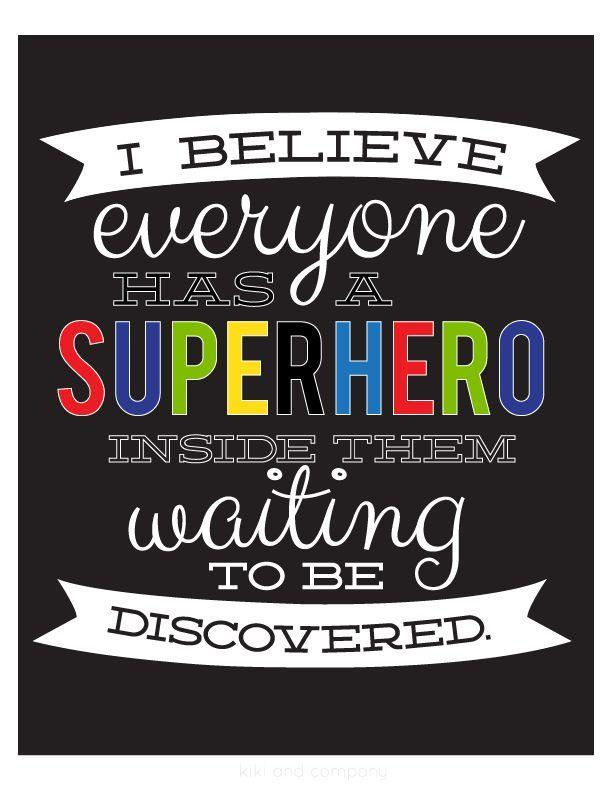 I believe everyone has a superhero inside them waiting to be discovered
