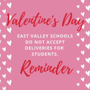 Valentine's Day Reminder - East Valley Schools DO NOT accept deliveries.