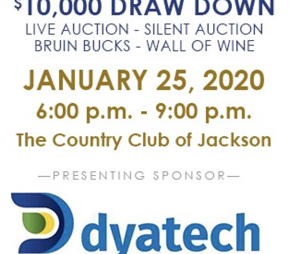 $10,000 Draw Down Live Auction, Silent Auction, Bruin Bucks, Wall of Wine. January 25, 2020 6:00 PM The Country Club of Jackson