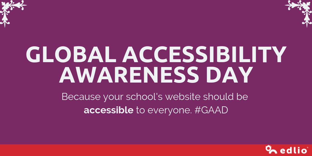 Global Accessibility Awareness Day: Because your school's website should be accessible to everyone. #GAAD
