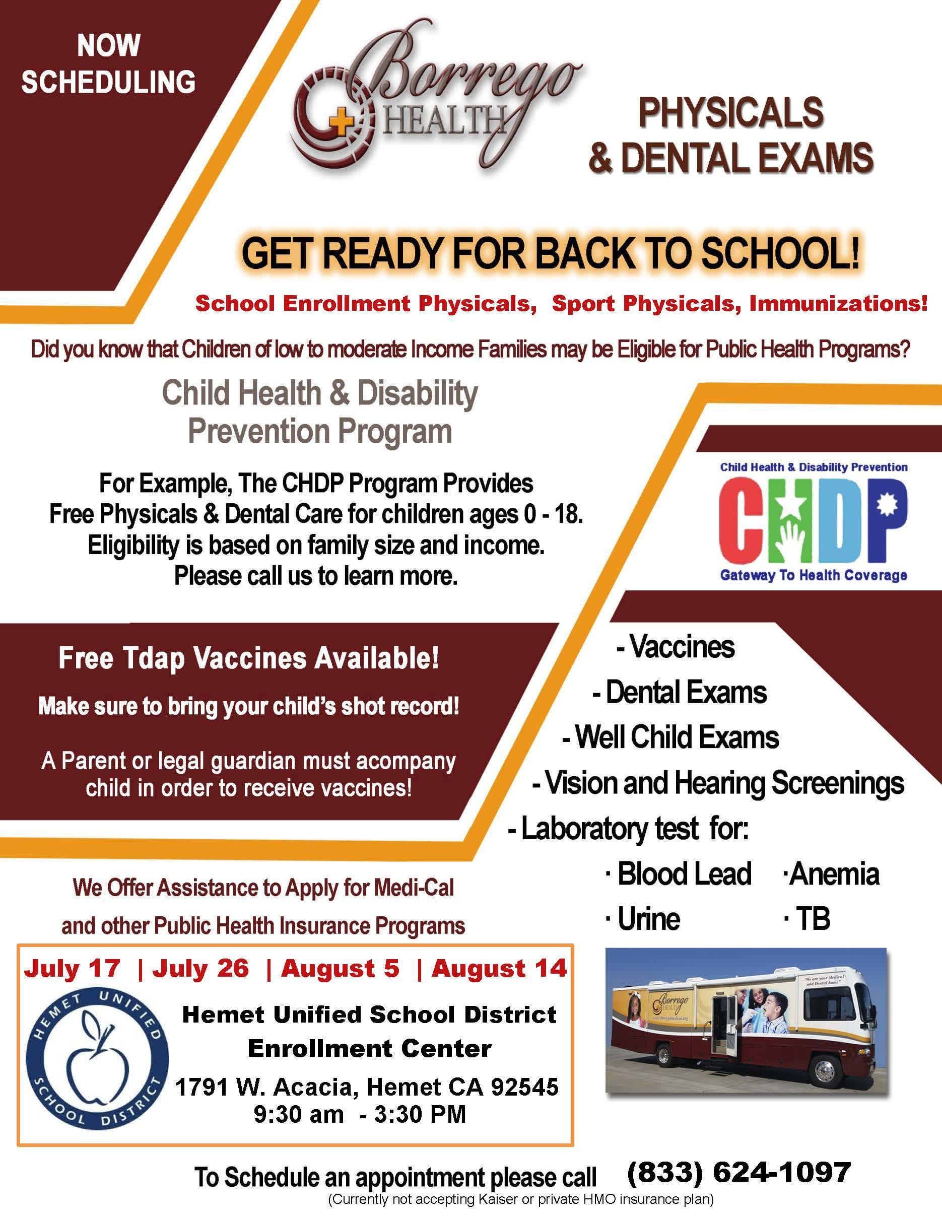 July 17 | July 26 | August 5 | August 14 (833) 624-1097 School Enrollment Physicals, Sport Physicals, Immunizations! (Currently not accepting Kaiser or private HMO insurance plan) Hemet Unified School District Enrollment Center 1791 W. Acacia, Hemet CA 92545