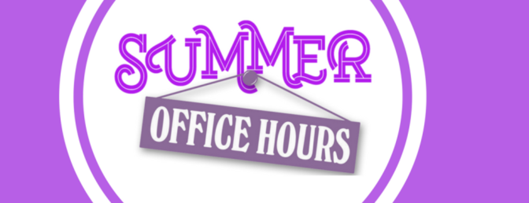 Summer Office Hours - 8:00 am - 4:00 pm