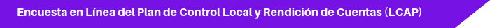 Encuesta en Línea del Plan de Control Local y Rendición de Cuentas (LCAP)