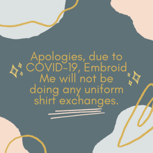 Apologies, due to COVID-19, Embroid Me will not be doing any shirt exchanges..png
