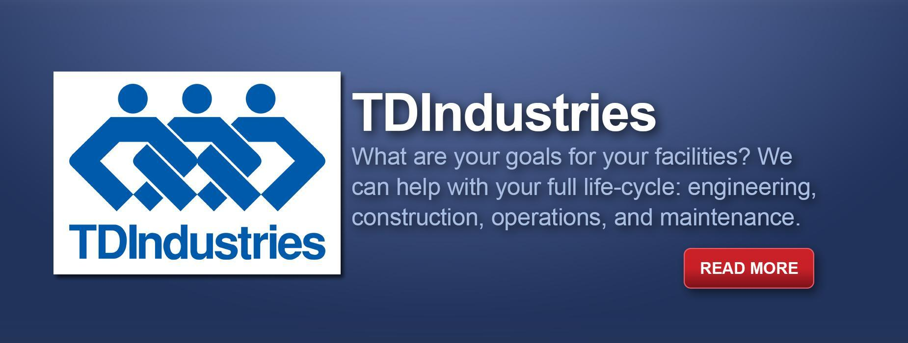TDIndustries: What are your goals for your facilities? we can help with your full life-cycle: engineering, construction, operations, and maintenance. Read More
