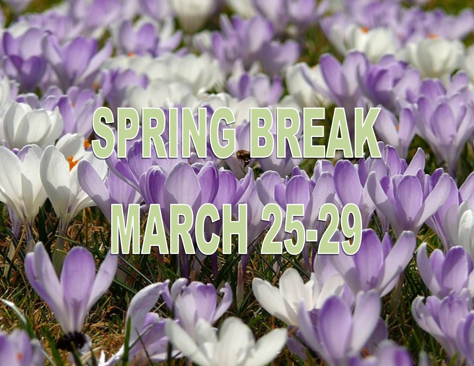 Have a great Spring Break! March 25-29