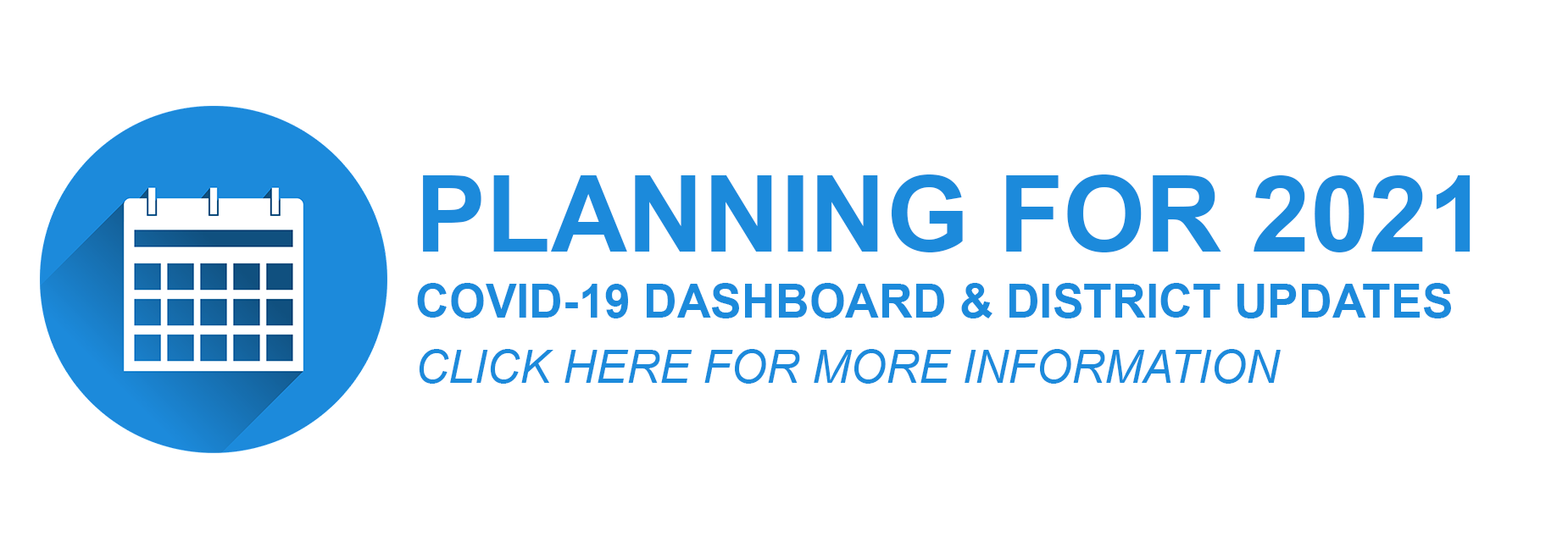 Planning for 2021. COVID-19 Dashboard and District updates. Click here for more information.