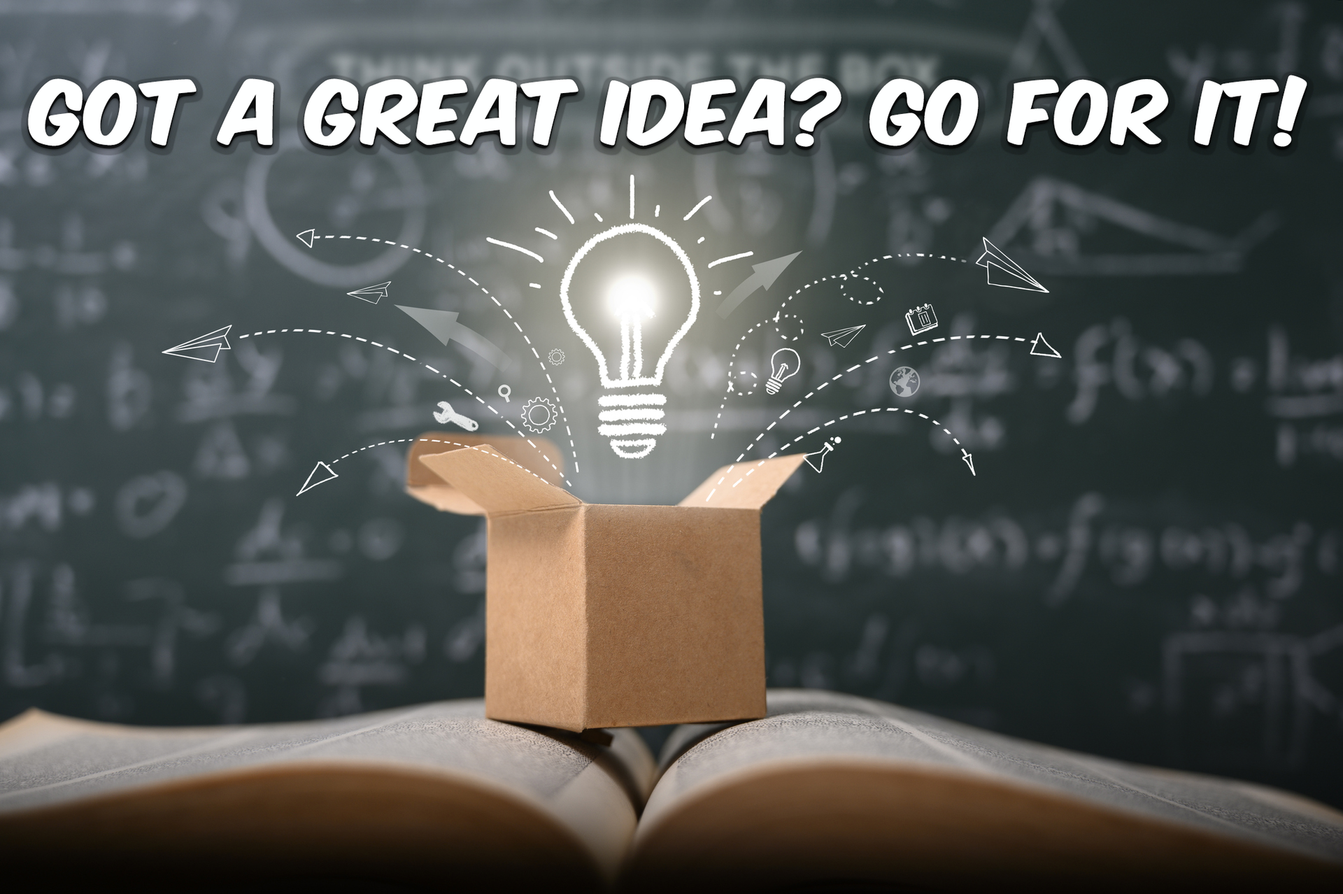 Chalkboard background with lightbulb rising out of a box. Text: Got a great idea? Go for it!