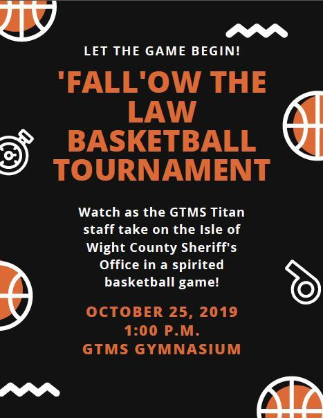 'Fall'ow the Law Basketball Tournament Friday, October 25 at 1:00pm GTMS gymnasium