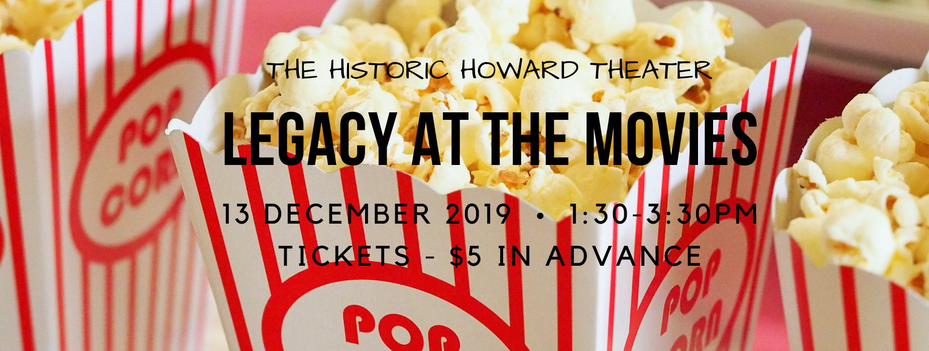 LEGACY AT THE MOVIES -  HISTORIC HOWARD THEATER DECEMBER 13 FROM 1:30-3:30PM.  TICKETS $5 IN ADVANCE