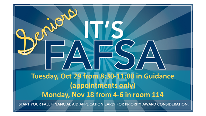Tuesday, Oct 29 from 8:30-11:00 in Guidance (appointments only) Monday, Nov 18 from 4-6 in room 114