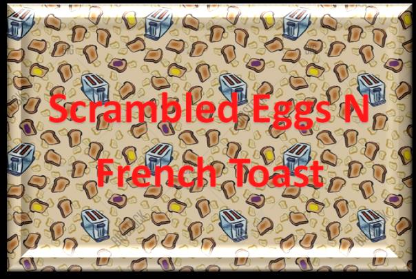 Scrambled Eggs N French Toast