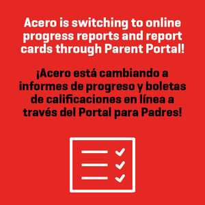 Acero está cambiando a informes de progreso y boletas de calificaciones en línea a través del Portal para Padres.  Acero is switching to online progress reports and report cards through Parent Portal.