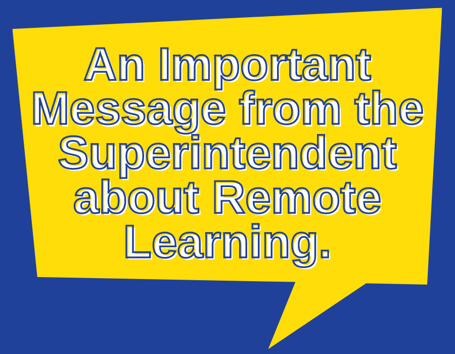 An important message from the Superintendent about Remote Learning.