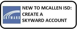 New to McAllen ISD:  Create a Skyward Account