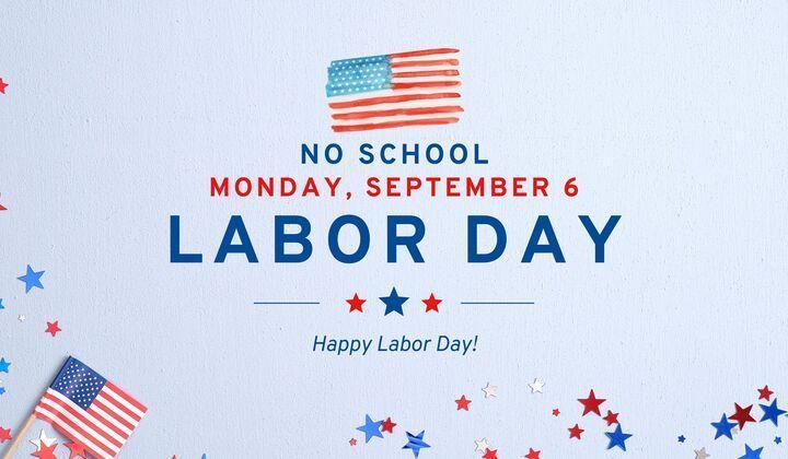 No school: Sept 6th Labor Day