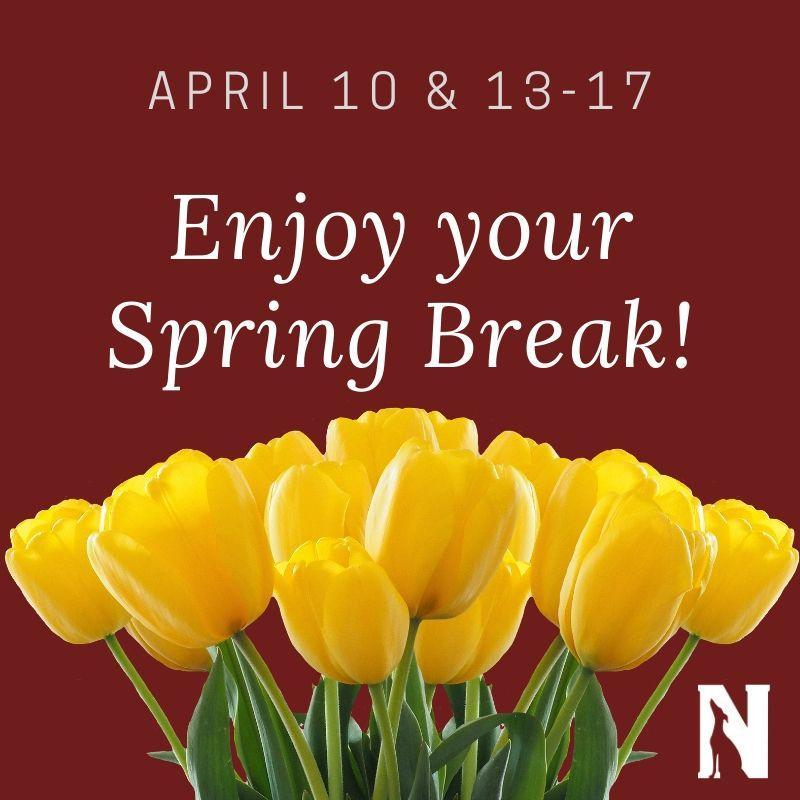 April 10 and 13-17 Enjoy your spring break
