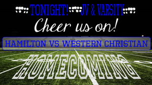 Tonight JV & Varsity Cheer us on! Hamilton vs Western Christian Homecoming all overlaying a football field