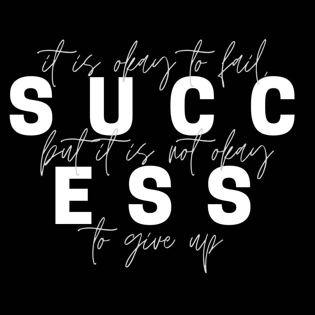 SUCCESS: its okay to fail, but its not okay to give up