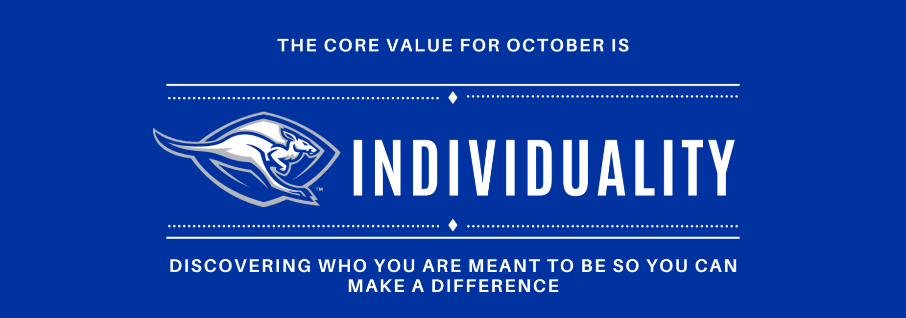 The Core Value for October is Individuality   Discovering who you are meant to be so you can make a difference