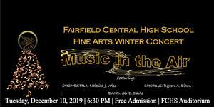 FCHS Fine Arts Winter Concert Music in the Air Featuring: Orchestra-Naiesha J. Wise, Chorus-Byron A. Dixon, Band- Sir D. Davis. Tuesday, December 10, 2019 | 6:30 PM | Free Admission | FCHS Auditorium