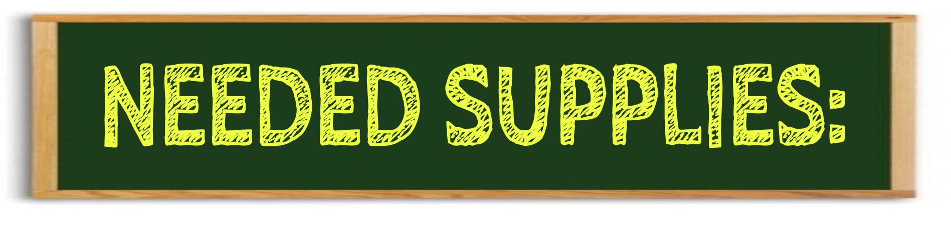 Chalkboard banner with message: Needed Supplies.