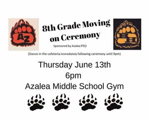 8th grade moving on ceremony.  Thursday June 13 at 6pm in the Azales Gym.