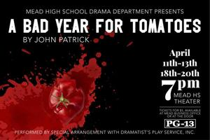 The flyer for Mead drama department's spring play A Bad Year for Tomatoes. The play is April 11-13 and April 18-20. All showings at 7 PM. The play is rated PG 13.