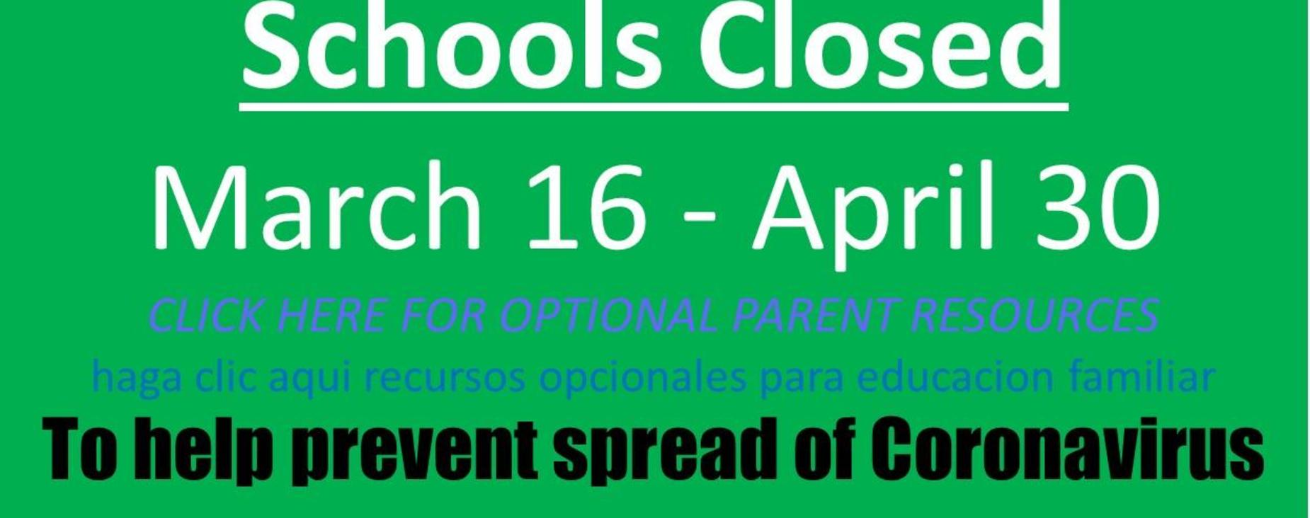 schools closed March 16 - April 30. Click here for optional educational materials