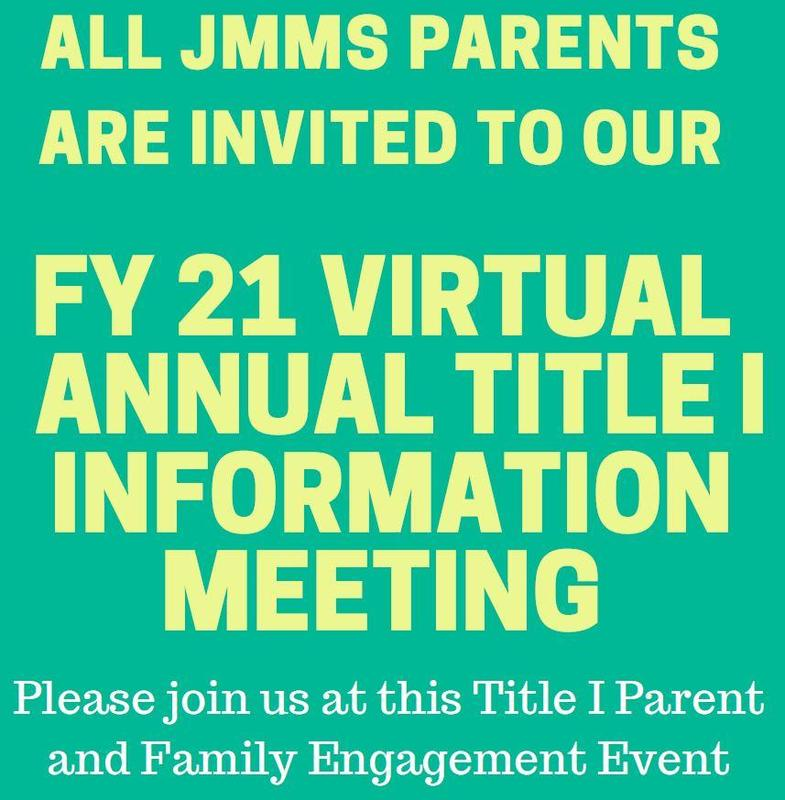 All JMMS Parents are invited to our FY 21 Virtual Annual Title I Information Meeting. Please join us at this Title I Parent and Family Engagement Event.