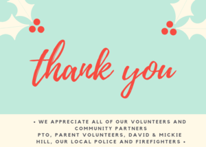 We appreciate all of our Wonderful Volunteers_ PTO, parent volunteers, Dads at the door, Our community partners, David & Mickie Hill, our local firefighters and police officers here's to wishing you a very Me.png