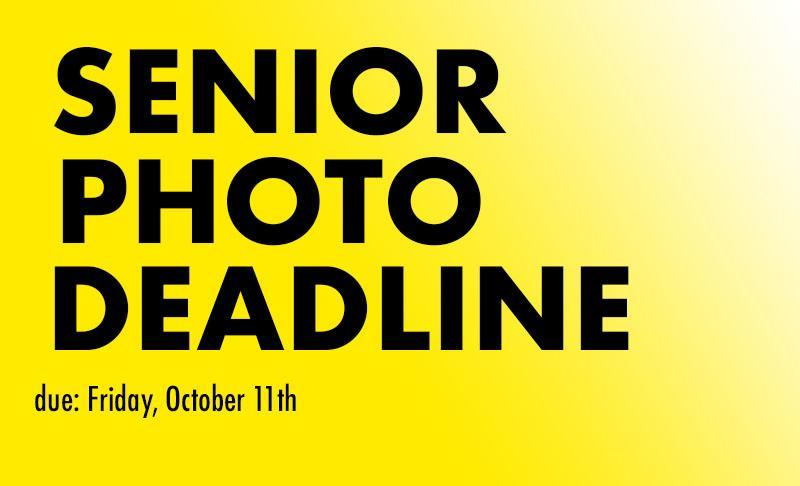 Deadline to submit senior yearbook photos is October 11th.