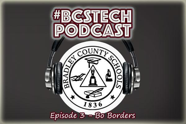 #BCSTech Podcast - Episode #3 - Bo Borders - WVHS MBA Academy