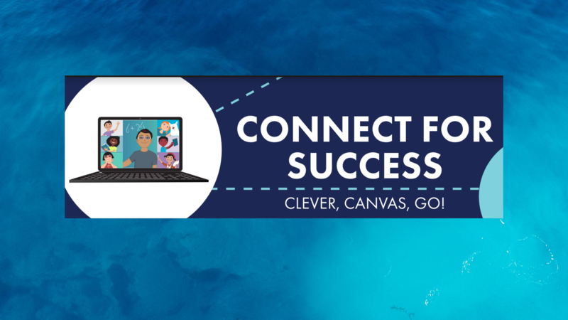 Connect For Success:  Clever, Canvas, Go!