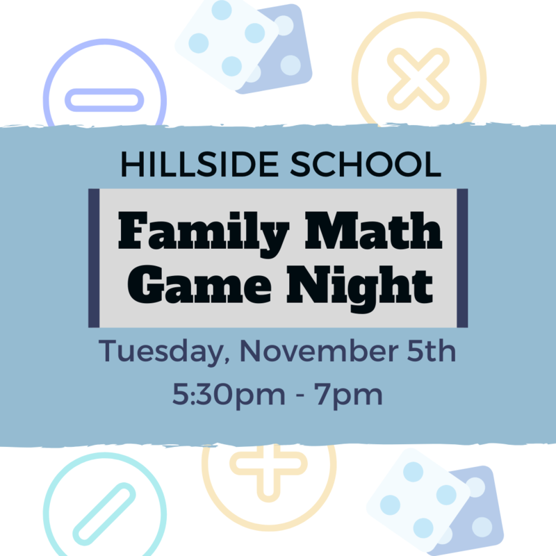 Hillside School Family Math Game Night is Tuesday, November 5th from 5:30pm to 7pm