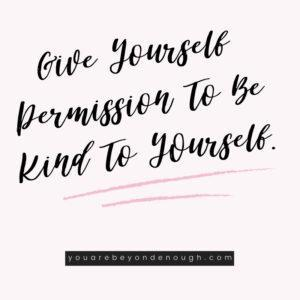 Give yourself permission to be kind