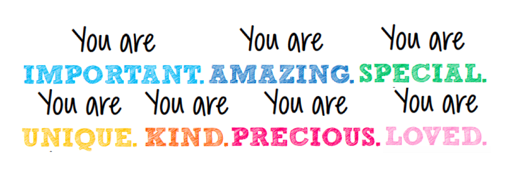 You are important, amazing, special, unique, kind, precious, and loved banner