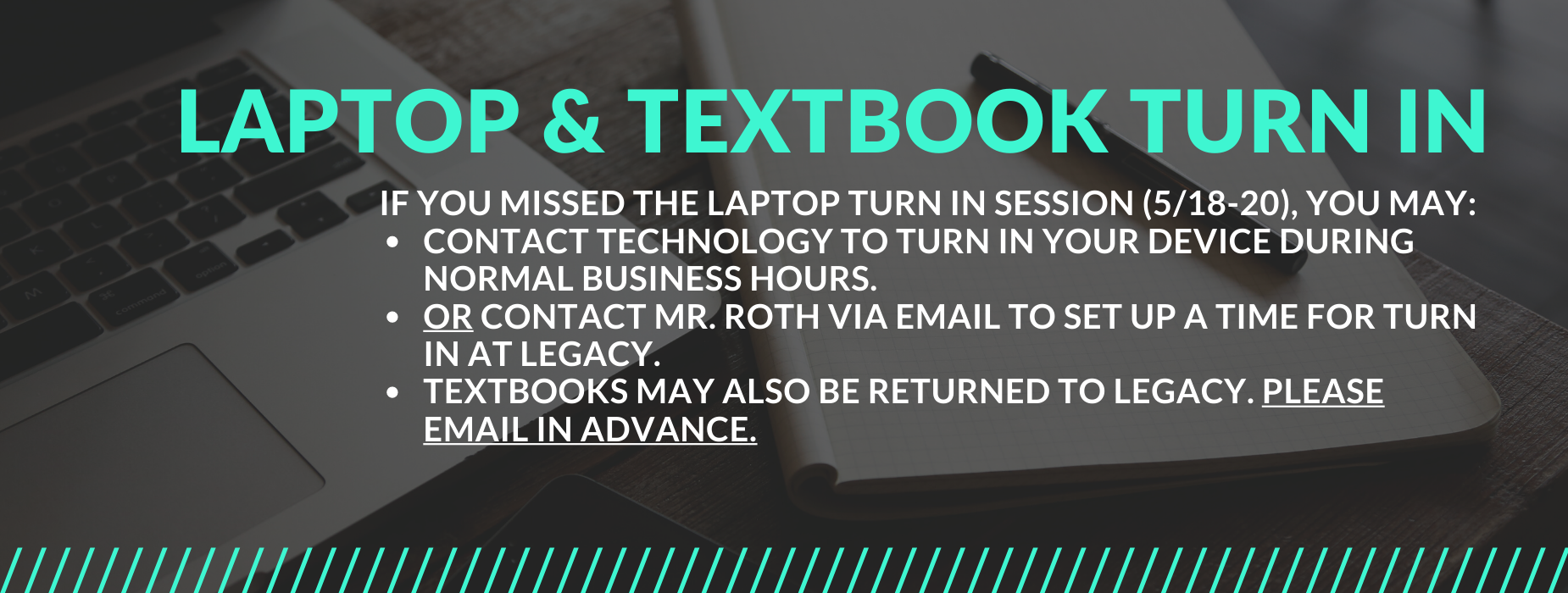 Laptop & Textbook Return - If you missed the drop off days, please contact Technology or email Mr. Roth.