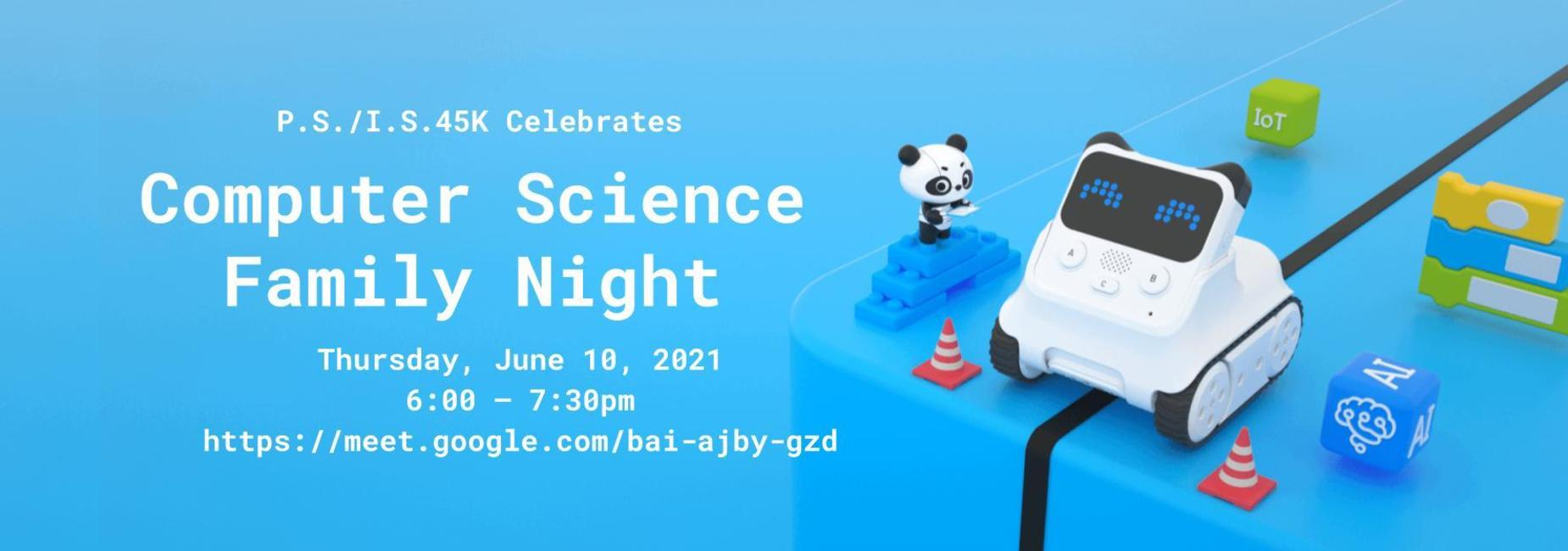 PS/IS 45K Celebrates Computer Science Family Night. On Thursday June 10th, 2021 at 6pm-7pm. Please click on the banner to join the google meets link.