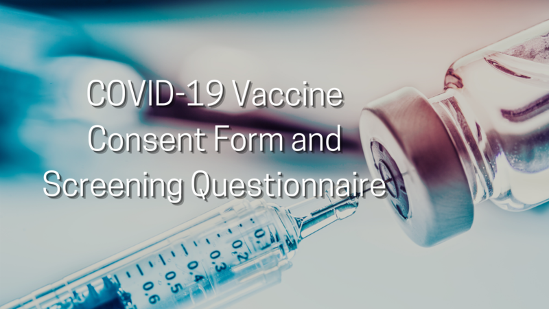 Covid-19 vaccine consent form and screening questionnaire